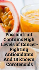 Passionfruit Contains High Levels of Cancer-Fighting Antioxidants And 13 Known Carotenoids (healthylife2) Tags: passionfruit contains high levels cancerfighting antioxidants and 13 known carotenoids