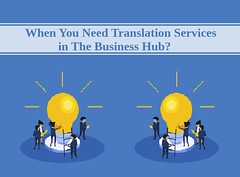 When You Need Translation Services in The Business Hub? (oliviadridley) Tags: languages company business trending translation growth tips languageguide translationtips translationadvice languagehelp