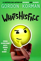 Whatshisface (Vernon Barford School Library) Tags: gordonkorman gordon korman whatshisface humour humor humorous cellphones cells cellular phone phones friendship middleschool middleschools juniorhighschool juniorhighschools juniorhigh europe ghoststories ghoststory ghosts ghost vernon barford library libraries new recent book books read reading reads junior high middle school vernonbarford fiction fictional novel novels hardcover hard cover hardcovers covers bookcover bookcovers 9781338200164