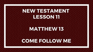 New Testament Lesson 11 – Come Follow Me – Gospel Doctrine