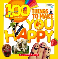 100 Things to Make You Happy (Vernon Barford School Library) Tags: lisamgerry lisagerry lisa gerry happy happiness emotions feelings nationalgeographic national geographic society nationalgeographicsociety nationalgeographickids kids kid vernon barford library libraries new recent book books read reading reads junior high middle school vernonbarford nonfiction paperback paperbacks softcover softcovers covers cover bookcover bookcovers 9780545923965