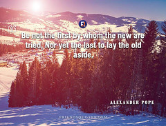 Alexander Pope Quote Be first whom new tried (Friends Quotes) Tags: alexanderpope aside be english first last lay new nor old poet pope popularauthor tried whom yet