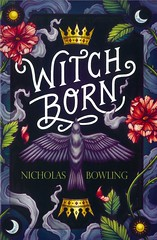 Witch Born (Vernon Barford School Library) Tags: nicholasbowing nicholas bowling fantasy fantasyfiction historicalfiction history historical historic goodandevil magic mothersanddaughters paranormal supernatural secrets europe royalty youngadult youngadultfiction ya vernon barford library libraries new recent book books read reading reads junior high middle vernonbarford fiction fictional novel novels paperback paperbacks softcover softcovers covers cover bookcover bookcovers 9781338333428