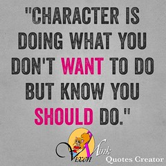 Character 4/12 (VixenMink) Tags: dailyposts act character checkingin decide duty eveninginspiration fridayinspiration fridaymotivation fridayquotes fridaythoughts goalsetting happy inspirational inspirationalquotes mindset motivation motivational motivationalquotes openminded positivevibes quotes success takeaction vmquotes vixenmink