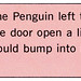 Ajar - The Penguin left the door ajar... he hoped someone would bump into it