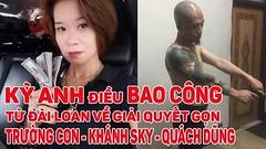 KỲ ANH điều BAO CÔNG từ ĐÀI LOAN trở về giải quyết tam mõm TRƯỜNG CON - KHÁNH SKY - QUÁCH DŨNG (daihung6628) Tags: ifttt youtube