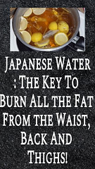 Japanese Water: The Key To Burn All the Fat From the Waist, Back And Thighs! (healthylife2) Tags: japanesewaterthekeytoburnallthefatfromthewaist backandthighs