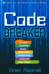 Code Breaker:  Increase Creativity, Remix Assessment and Develop a Class of Coder Ninjas! (Vernon Barford School Library) Tags: brianaspinall brian aspinall computerprogramming computer computers program programs programming coding codes coder coders computationalthinking instructionalpractices teaching activelearning learning mindset growth growthmindset professionalcollection professional teacher professionalresource professionalresources vernon barford library libraries new recent book books read reading reads junior high middle school vernonbarford nonfiction paperback paperbacks softcover softcovers covers cover bookcover bookcovers 9781946444547