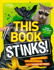 This Book Stinks!:  Gross Garbage, Rotten Rubbish and the Science of Trash (Vernon Barford School Library) Tags: sarahwassnerflynn sarah wassner flynn garbage refuse pollution waste recycling environmentalscience environmentalsciences science environment greenliving nationalgeographic national geographic society nationalgeographicsociety nationalgeographickids kids kid vernon barford library libraries new recent book books read reading reads junior high middle school vernonbarford nonfiction paperback paperbacks softcover softcovers covers cover bookcover bookcovers 9781426327308