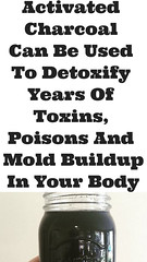 Activated Charcoal Can Be Used To Detoxify Years Of Toxins, Poisons And Mold Buildup In Your Body (healthylife2) Tags: activatedcharcoalcanbeusedtodetoxifyyearsoftoxins poisonsandmoldbuildupinyourbody